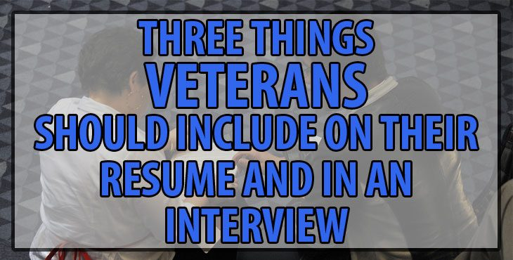 Three things veterans should include on their resume and in an interview