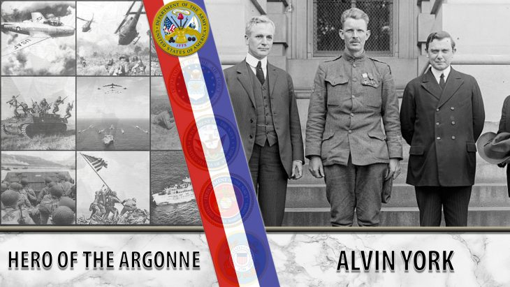 Picture shows a collage of military photos on the left, a red, white and blue diagonal stripe with the Army seal above it down the middle, and a picture of Alvin York on the right. Text reads: Alvin York - Hero of the Argonne