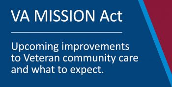 VA MISSION ACT featured graphic - text reads: Upcoming improvements to Veteran community care and what to expect.