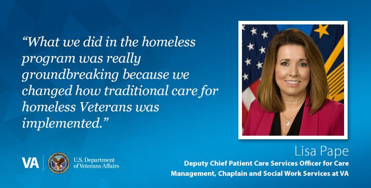 """""""Waht we did in the homeless program was really groundbreaking because we changed how traditional care for homeless Veterans was implemented,"""" says Lisa Pape, Deputy Chief Patient Care Services Officer for Care Management"""