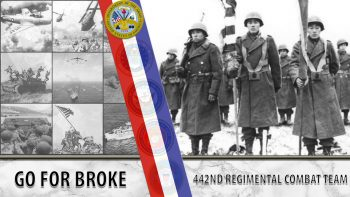 The 442nd Regiment and Go for Broke.
