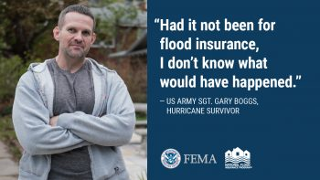 FEMA is encouraging Veterans and their families to purchase a flood insurance policy from the National Flood Insurance Program (NFIP) to make sure their homes and belongings are protected ahead of the next storm.