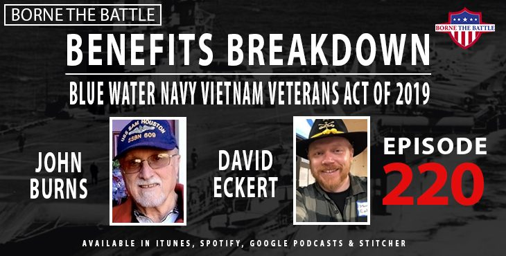 In this episode of Borne the Battle, two Veterans from two very different generations come to talk about the Blue Water Navy Vietnam Veterans Act of 2019.