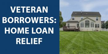 Veteran borrowers affected by COVID-19 have new home relief options.