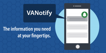 Veterans, their families and caregivers can now receive digital notifications through VANotify, a new paperless platform.