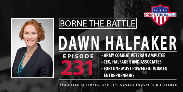 Borne the Battle #231: Army Veteran Dawn Halfaker, Combat Wounded Amputee, CEO of Halfaker and Associates