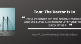 My Life, My Story #9: Tom, the Doctor, is in