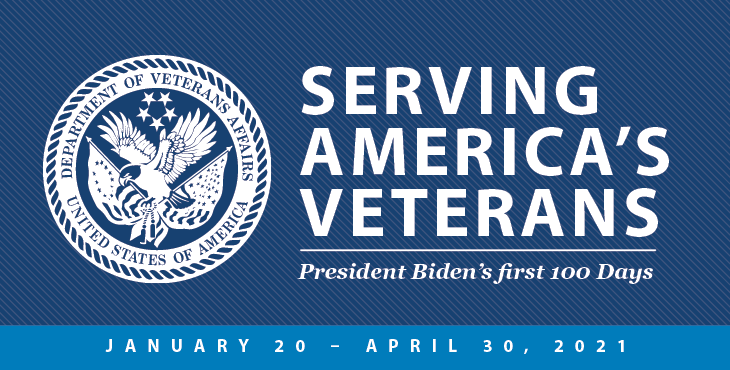 Serving America's Veterans - President Biden's first 100 Days - January 20-April 20, 2021