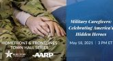 Homefront and frontlines town hall series. Military caregivers celebrating America's hidden heroes. May, 18, 2021 at 3pm eastern time.