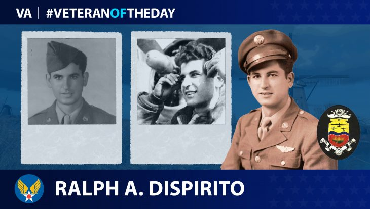 Army Air Forces Veteran Ralph A. DiSpirito is today's Veteran of the day.