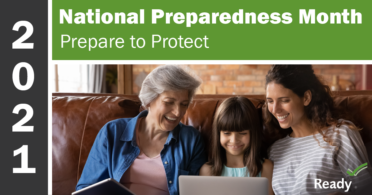September is National Preparedness Month, and we must all prepare to protect for any disaster that could affect us, our homes, communities.