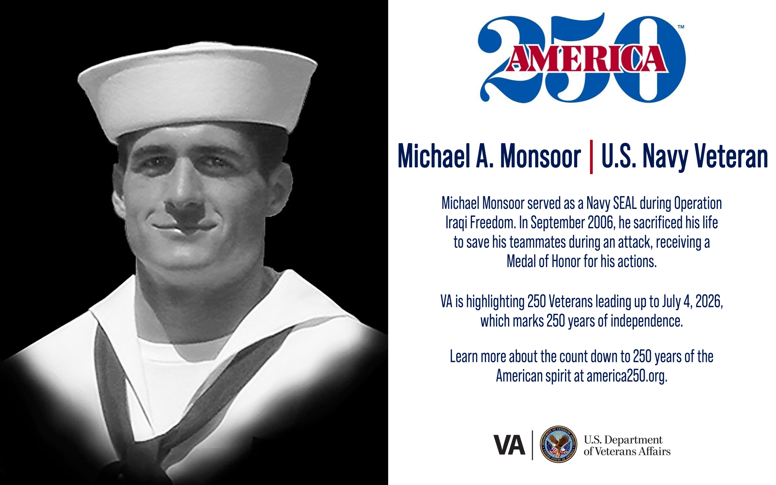 This week's America250 salute is Navy Veteran Michael Monsoor who served as a SEAL during Operation Iraqi Freedom and posthumously received a Medal of Honor.